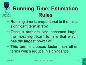Running Time Estimation Rules Running time is proportional