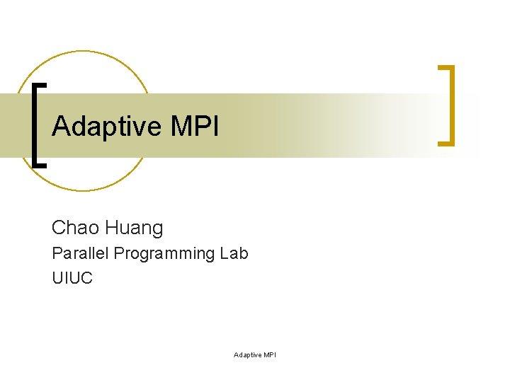 Adaptive MPI Chao Huang Parallel Programming Lab UIUC