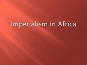 Imperialism in Africa Africa Prior to 1850 European