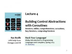 Lecture 4 Building Control Abstractions with Coroutines iterators