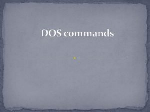 DOS commands INTERNAL DOS COMMANDS Internal Commands are
