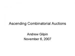 Ascending Combinatorial Auctions Andrew Gilpin November 6 2007