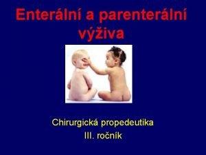 Enterln a parenterln viva Chirurgick propedeutika III ronk