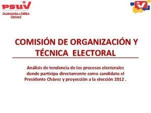 Organizacin y Poltica Electoral COMISIN DE ORGANIZACIN Y