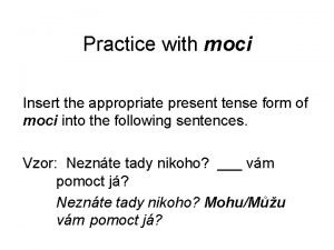Practice with moci Insert the appropriate present tense