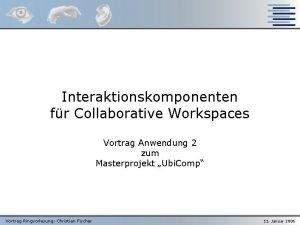 Interaktionskomponenten fr Collaborative Workspaces Vortrag Anwendung 2 zum