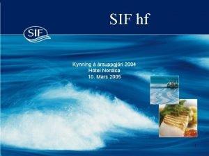 SIF hf Kynning rsuppgjri 2004 Htel Nordica 10
