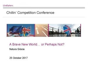 Chillin Competition Conference A Brave New World or
