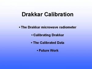 Drakkar Calibration The Drakkar microwave radiometer Calibrating Drakkar