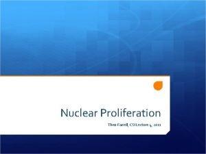 Nuclear Proliferation Theo Farrell CSI Lecture 4 2011