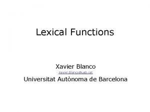 Lexical Functions Xavier Blanco Xavier Blancouab cat Universitat