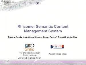 Rhizomer Semantic Content Management System Roberto Garca Juan