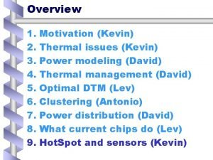 Overview 1 Motivation Kevin 2 Thermal issues Kevin
