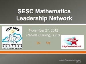 SESC Mathematics Leadership Network November 27 2012 Perkins