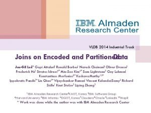 VLDB 2014 Industrial Track Joins on Encoded and