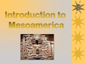 Introduction to Mesoamerica Native Americans were the people