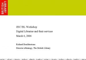 JISCBL Workshop Digital Libraries and their services March