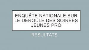 ENQUTE NATIONALE SUR LE DEROULE DES SOIREES JEUNES