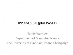 TIPP and SEPP plus PASTA Tandy Warnow Department