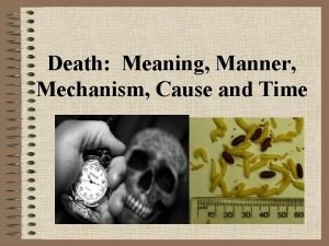 Death Meaning Manner Mechanism Cause and Time Death