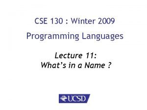 CSE 130 Winter 2009 Programming Languages Lecture 11