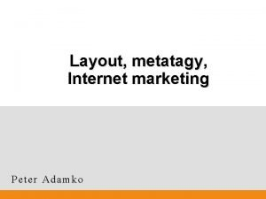 Layout metatagy Internet marketing Peter Adamko Presentation Title