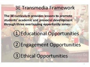 3 E Transmedia Framework The 3 E curriculum