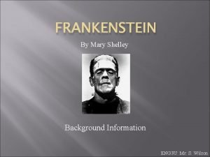 FRANKENSTEIN By Mary Shelley Background Information ENG 3