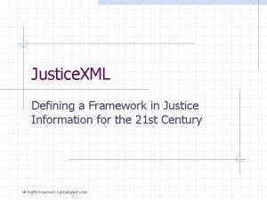 Justice XML Defining a Framework in Justice Information