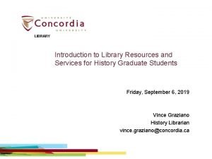 LIBRARY Introduction to Library Resources and Services for