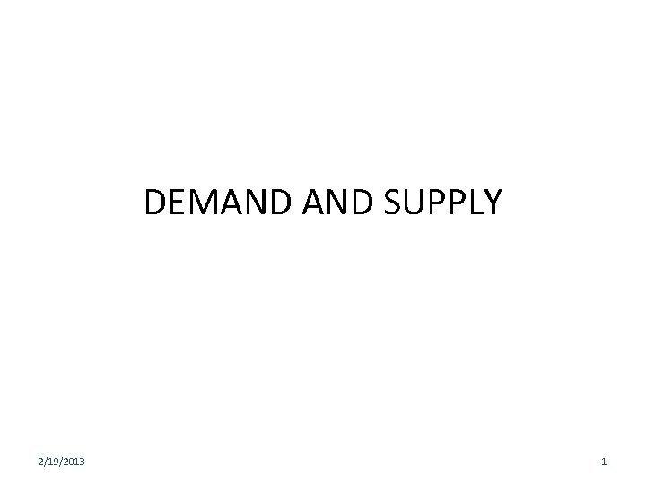DEMAND SUPPLY 2192013 1 Demand Analysis Demand refers