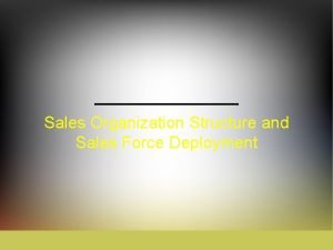 Sales Organization Structure and Sales Force Deployment Concepts