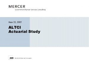 June 22 2005 ALTCI Actuarial Study Actuarial Study