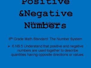 Positive Negative Numbers Monica Johnson 6 th Grade