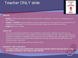 Teacher ONLY slide Slide info Slides 2 Please