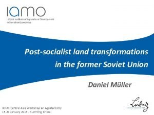 Postsocialist land transformations in the former Soviet Union