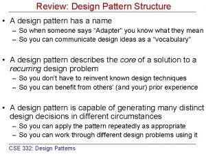 Review Design Pattern Structure A design pattern has