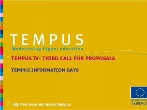 TEMPUS IV THIRD CALL FOR PROPOSALS TEMPUS INFORMATION