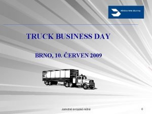 TRUCK BUSINESS DAY BRNO 10 ERVEN 2009 Jednotn