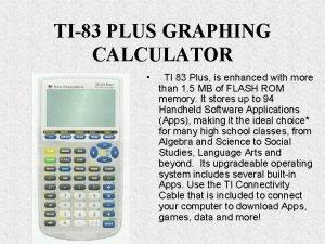 TI83 PLUS GRAPHING CALCULATOR TI 83 Plus is