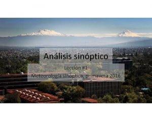 Anlisis sinptico Leccin 1 Meteorologa sinptica primavera 2016