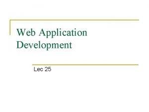 Web Application Development Lec 25 Web Application Development