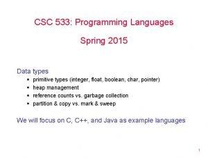 CSC 533 Programming Languages Spring 2015 Data types