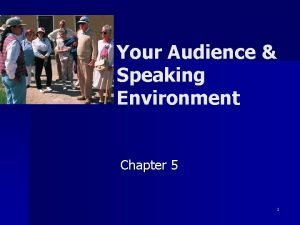 Your Audience Speaking Environment Chapter 5 1 Audience