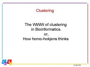 Clustering The WWW of clustering in Bioinformatics or