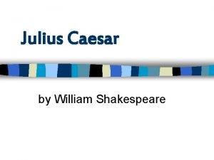 Julius Caesar by William Shakespeare Information on William