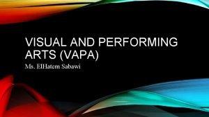 VISUAL AND PERFORMING ARTS VAPA Ms El Hatem