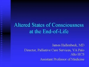 Altered States of Consciousness at the EndofLife James
