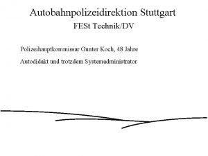 Autobahnpolizeidirektion Stuttgart FESt TechnikDV Polizeihauptkommissar Gunter Koch 48