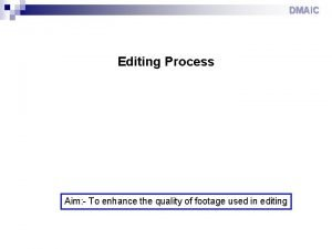 DMAIC Editing Process Aim To enhance the quality